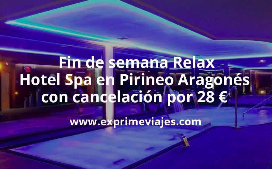 Fin de semana Relax: Hotel Spa en Pirineo Aragonés con cancelación por 28€ p.p/noche