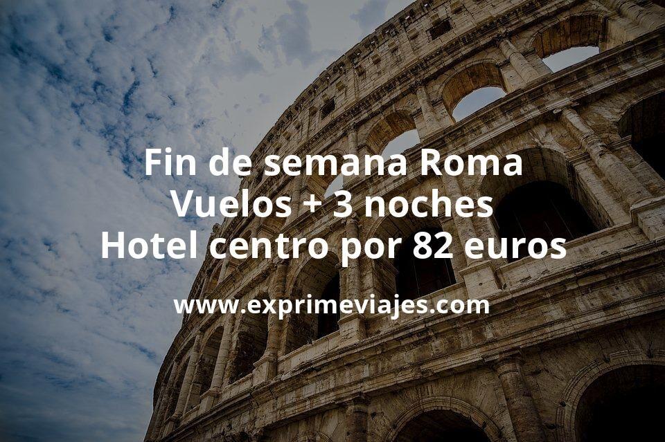 ¡Brutal! Fin de semana Roma: Vuelos + 3 noches hotel centro por 82euros