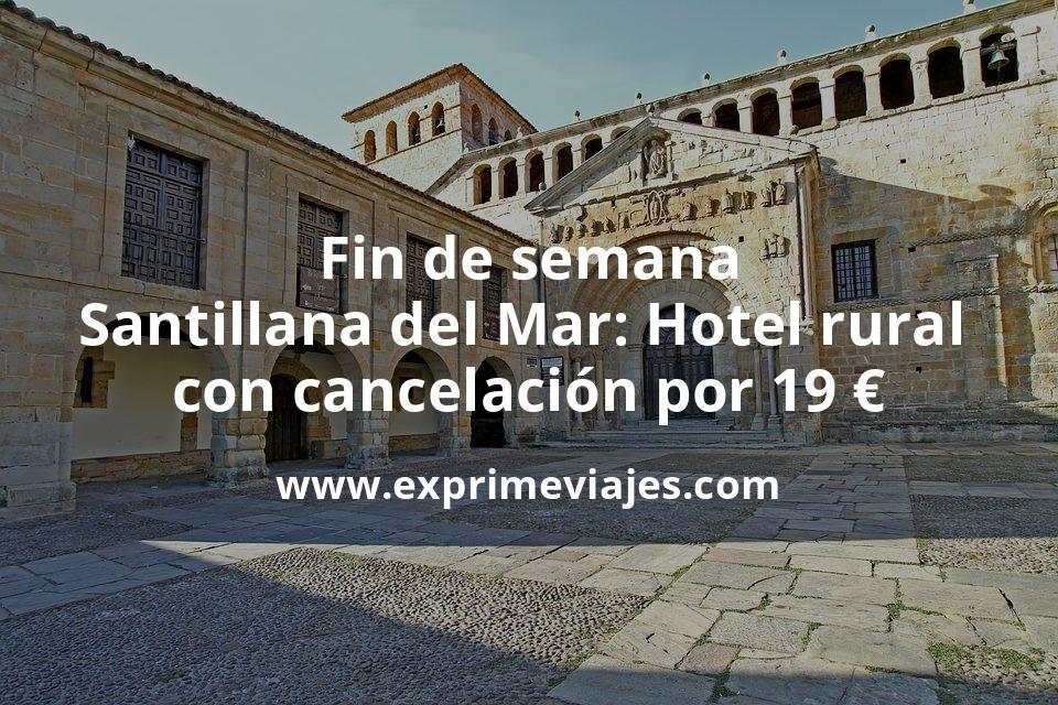 Fin de semana Santillana del Mar: Hotel rural con cancelación por 19€ p.p/noche