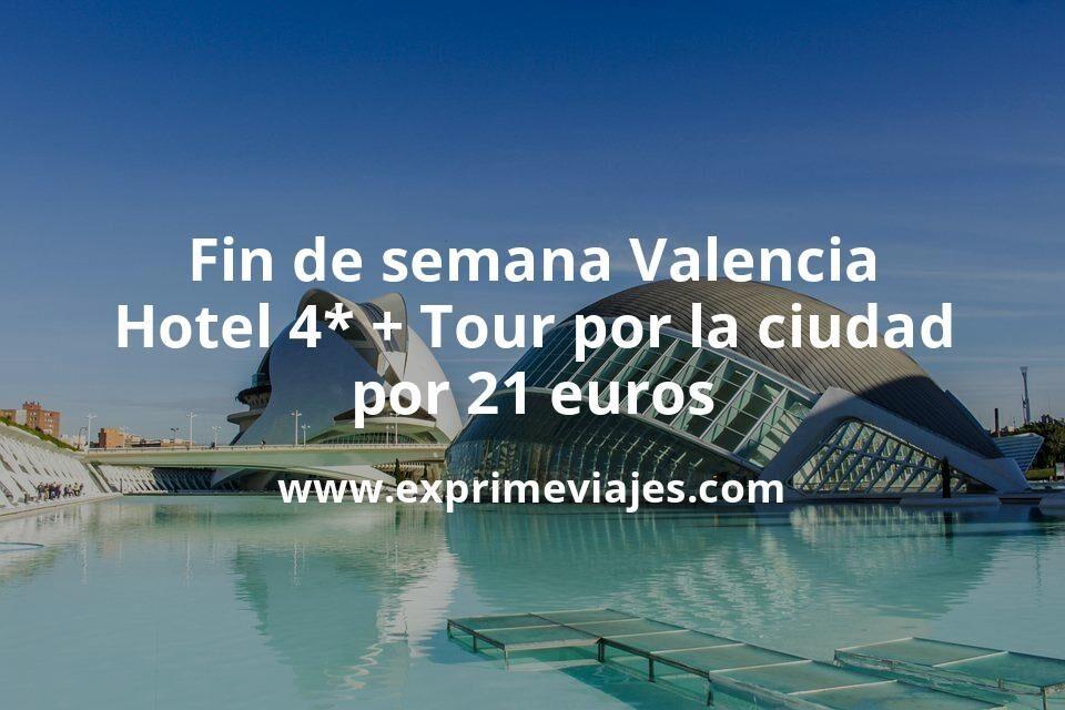 ¡Ofertón! Fin de semana Valencia: Hotel 4* + Tour por la ciudad por 21€ p.p/noche