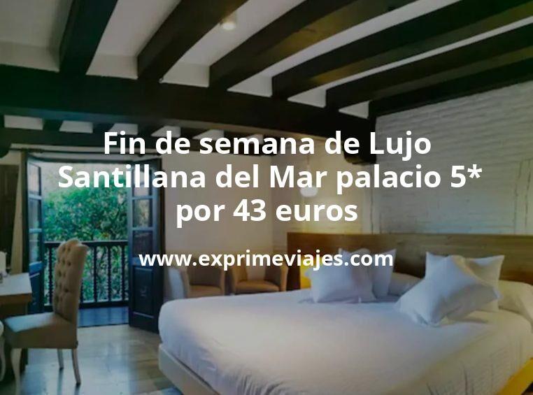 Fin de semana de Lujo: Santillana del Mar palacio 5* por 43€ p.p/noche