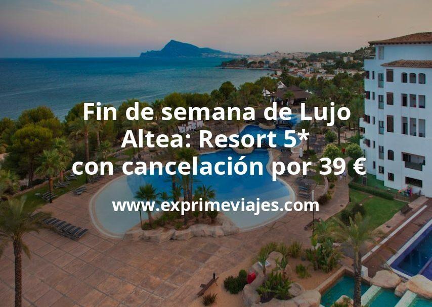 Fin de semana de Lujo Altea: Resort 5*con cancelación por 39€ p.p/noche