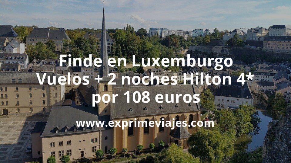 ¡Wow! Fin de semana Luxemburgo: Vuelos + 2 noches Hilton 4* por 108euros