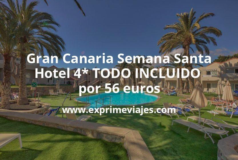 Gran Canaria Semana Santa: Hotel 4* TODO INCLUIDO por 56€ p.p/noche