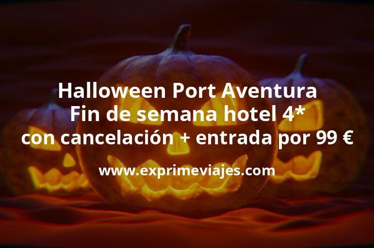 Halloween Port Aventura: Fin de semana hotel 4* con cancelación + entrada por 99euros