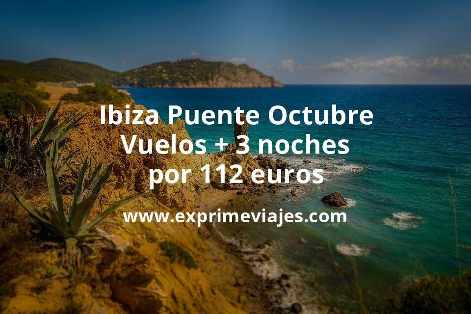 ¡Ganga! Ibiza Puente Octubre: Vuelos + 3 noches por 112euros