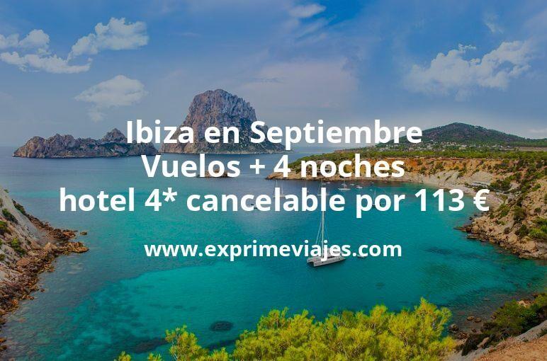¡Brutal! Ibiza en Septiembre: Vuelos + 4 noches hotel 4* cancelable por 113euros