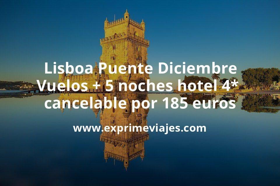 Lisboa Puente Diciembre: Vuelos + 5 noches hotel 4* cancelable por 185euros