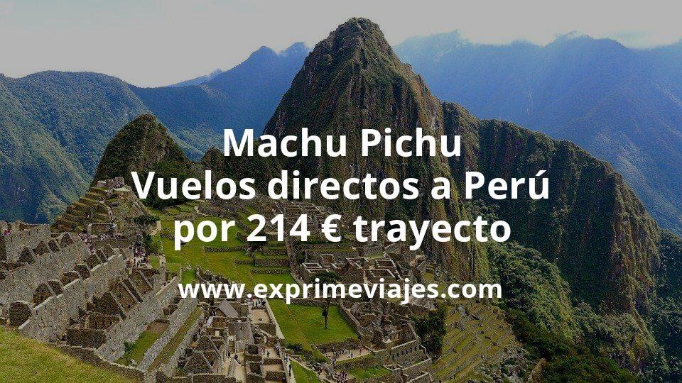 ¡Wow! Machu Pichu: Vuelos directos a Perú por 214euros trayecto