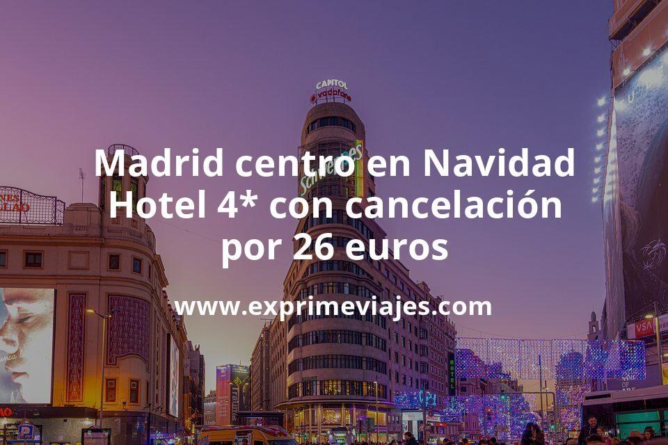 ¡Ofertón! Madrid centro en Navidad: Hotel 4* con cancelación por 26€ p.p/noche