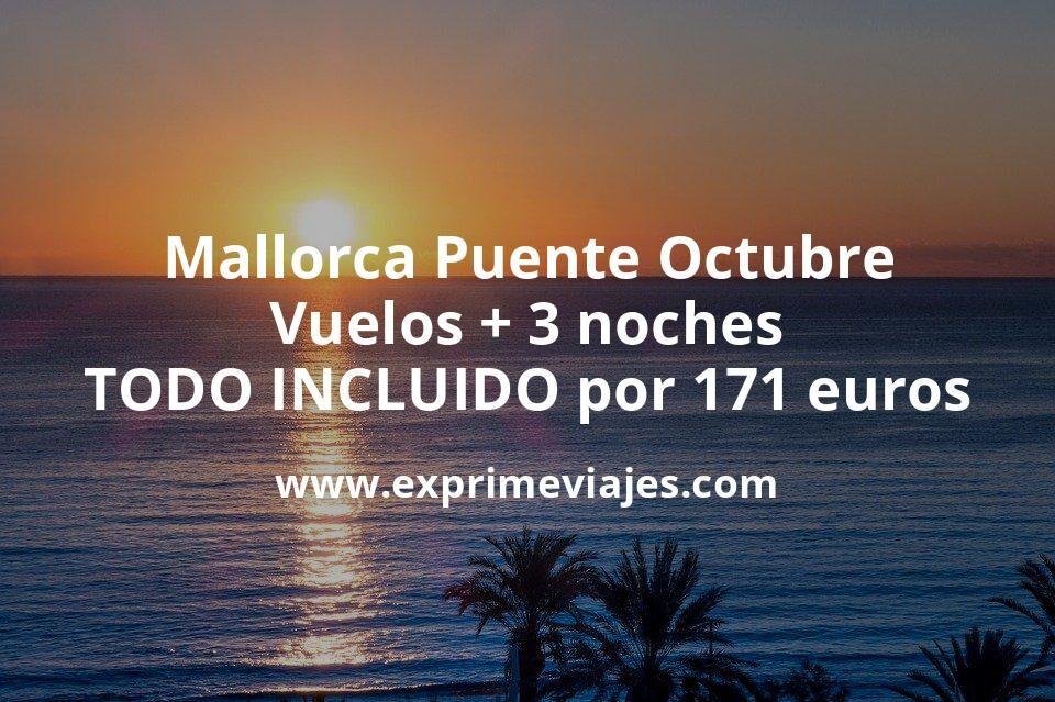 ¡Brutal! Mallorca Puente Octubre: Vuelos + 3 noches TODO INCLUIDO por 171euros