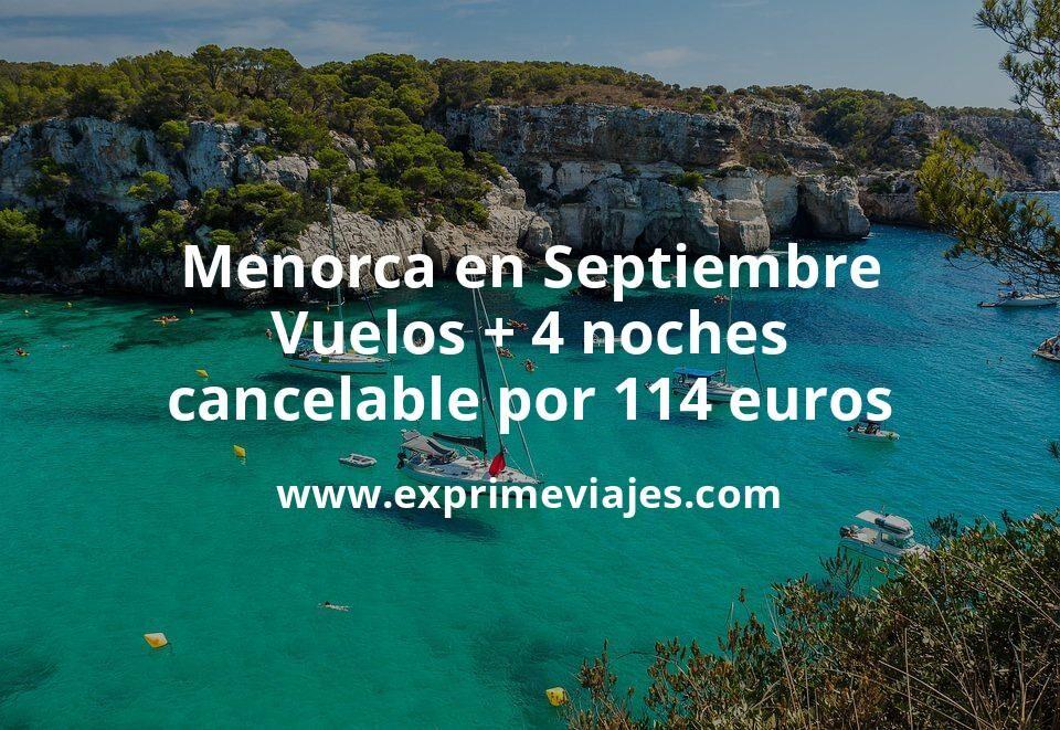 ¡Ofertón! Menorca en Septiembre: Vuelos + 4 noches cancelable por 114euros