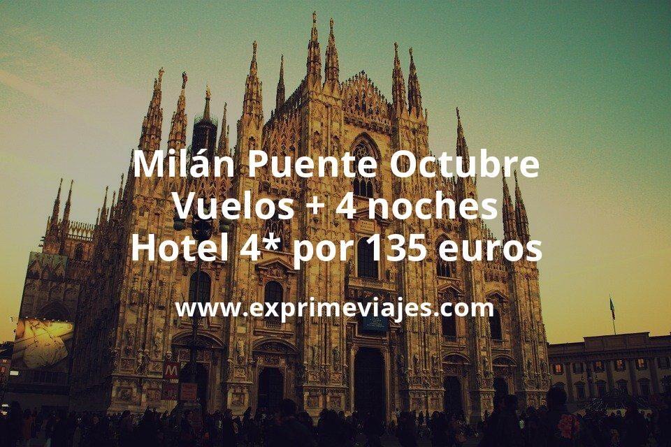 Milán Puente Octubre: Vuelos + 4 noches hotel 4* por 135euros