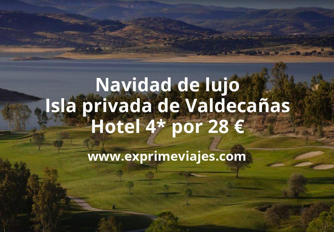 Navidad de lujo en la isla privada de Valdecañas: Hotel 4* por 28€ p.p/noche