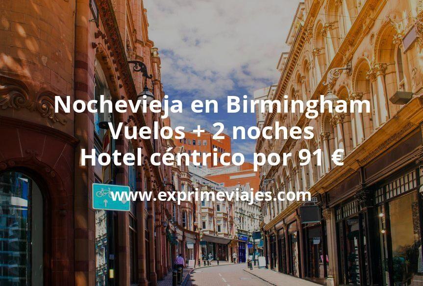 ¡Chollazo! Nochevieja en Birmingham: Vuelos + 2 noches hotel céntrico por 91euros