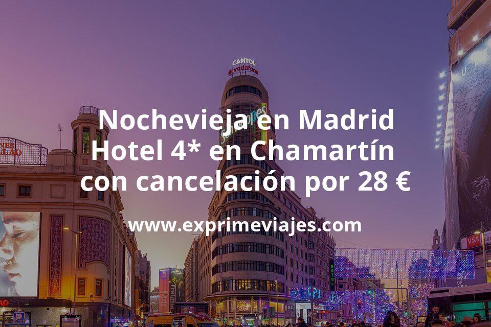 ¡Chollo! Nochevieja en Madrid: Hotel 4* en Chamartín con cancelación por 28€ p.p/noche