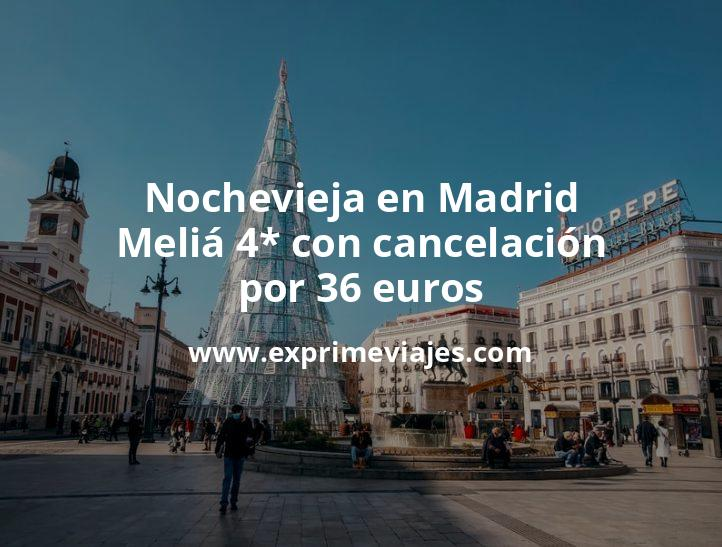 ¡Wow! Nochevieja en Madrid: Meliá 4* con cancelación por 36€ p.p/noche