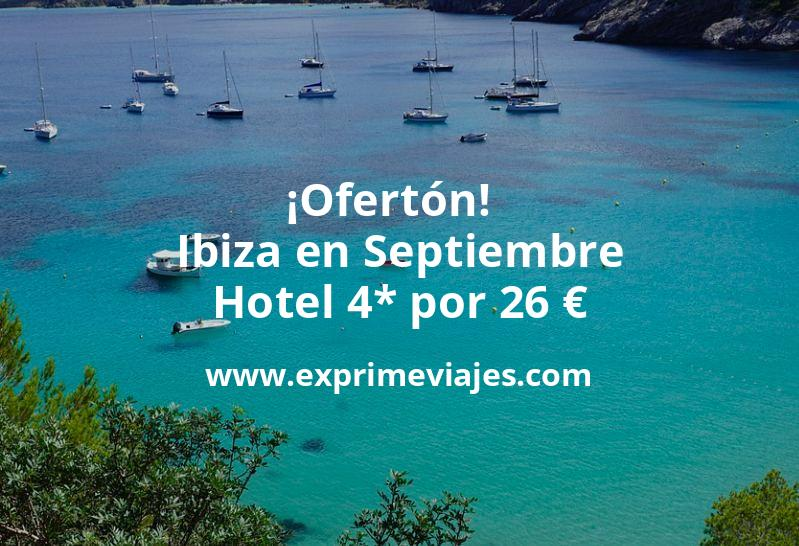 ¡Ofertón! Ibiza en Septiembre: Hotel 4* por 26€ p.p/noche