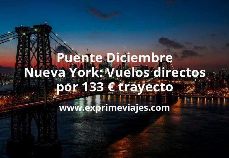 ¡Wow! Puente Diciembre Nueva York: Vuelos directos por 133euros  trayecto