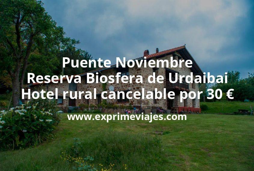 Puente Noviembre Reserva de la Biosfera de Urdaibai: Hotel rural con cancelación por 30€ p.p/noche