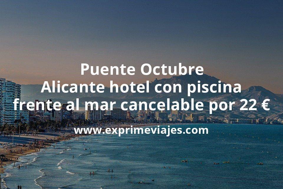 Puente Octubre: Alicante hotel con piscina frente al mar cancelable por 22€ p.p/noche