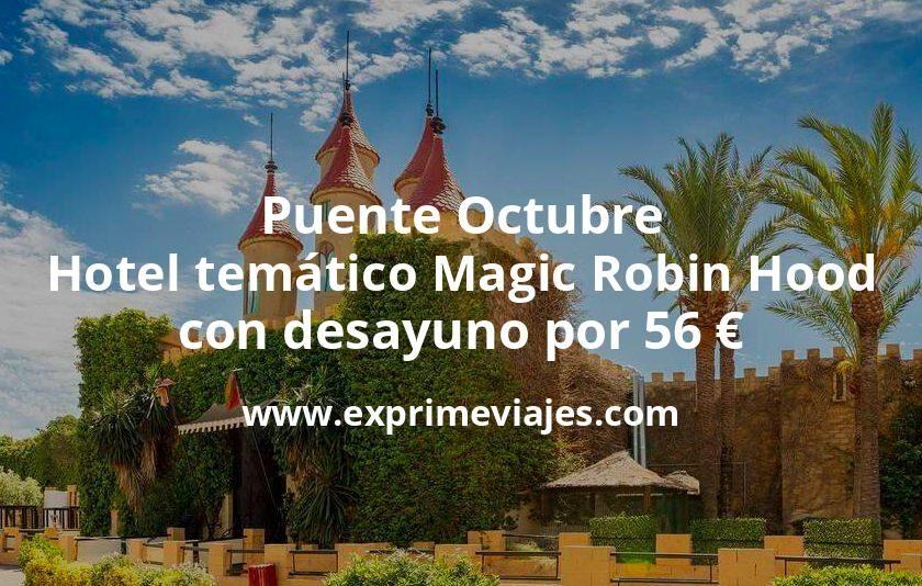 Puente Octubre: Hotel temático Magic Robin Hood con desayuno por 56€ p.p/noche