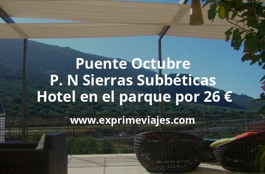 Puente Octubre P. N Sierras Subbéticas: Hotel en el parque por 26euros p.p/noche