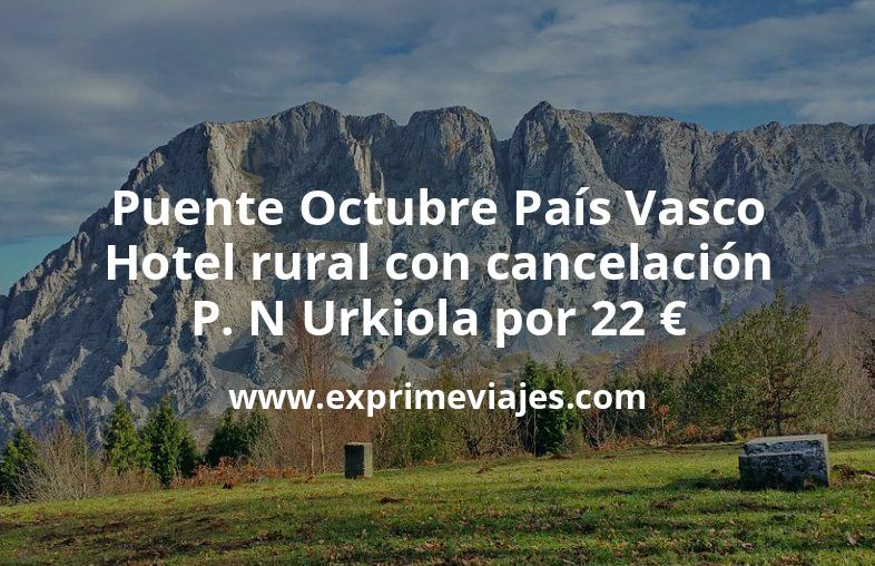 Puente Octubre País Vasco: Hotel rural con cancelación en P. N Urkiola por 22€ p.p/noche