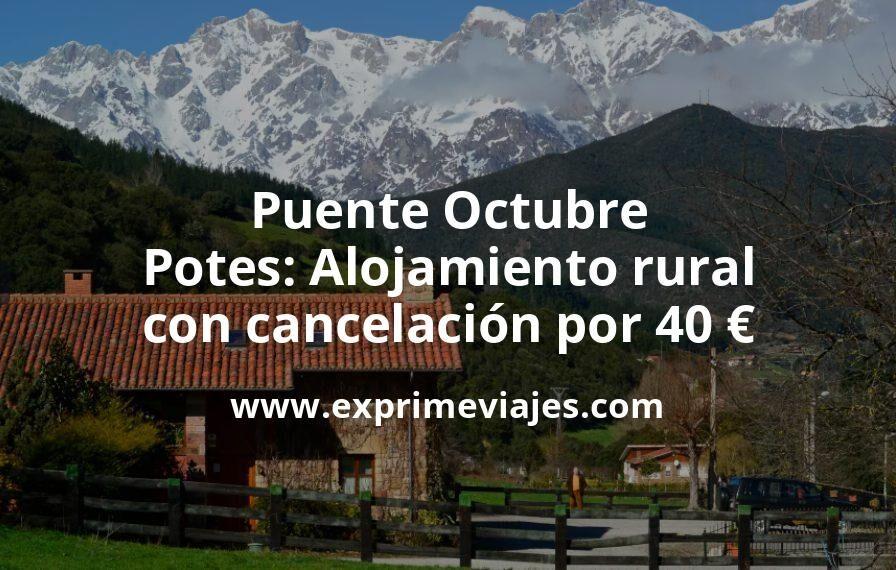Puente Octubre en Potes (Picos de Europa): Alojamiento rural con cancelación por 40€ p.p/noche