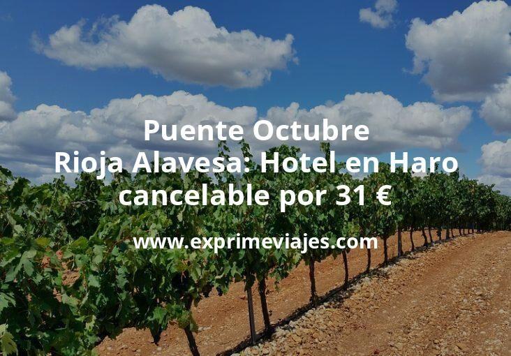 Puente Octubre Rioja Alavesa: Hotel en Haro cancelable por 31€ p.p/noche