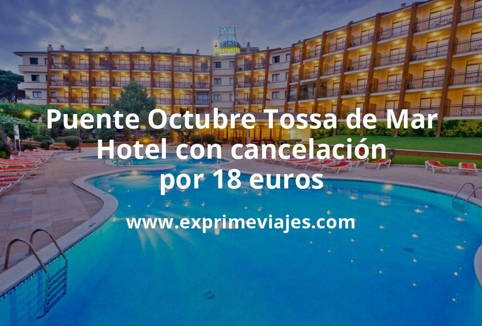 ¡Ofertón! Puente Octubre Tossa de Mar: Hotel con cancelación por 18€ p.p/noche