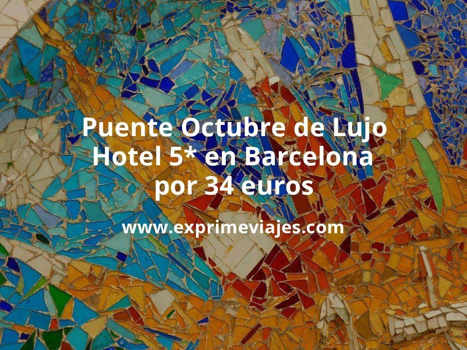 Puente Octubre de Lujo: Hotel 5* en Barcelona por 34€ p.p/noche