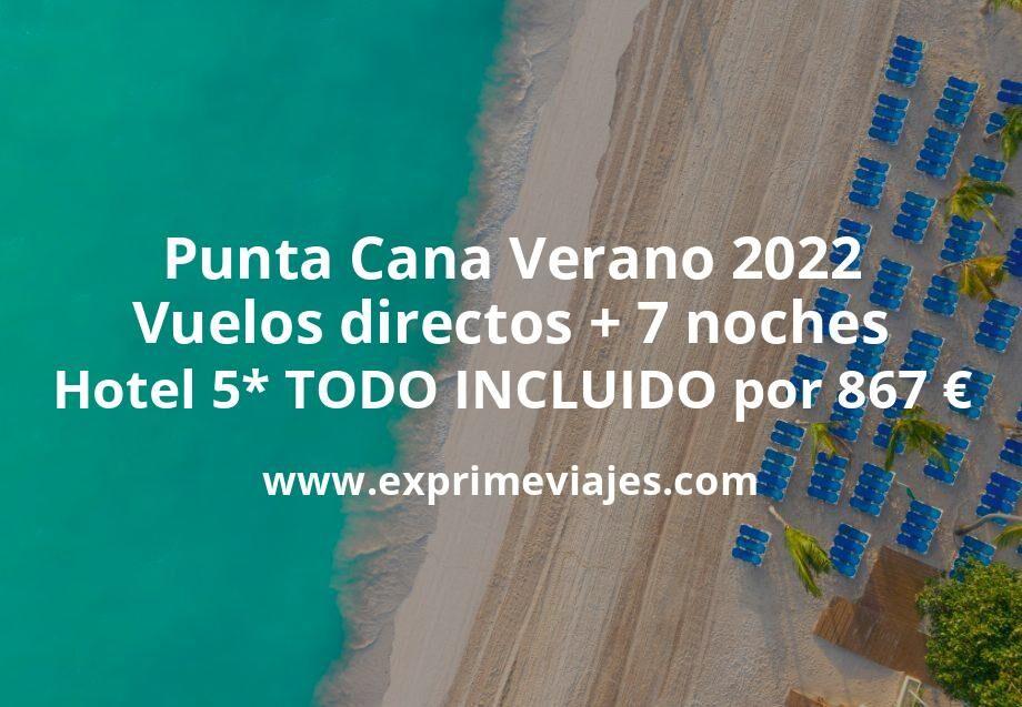 Punta Cana Verano 2022: Vuelos directos + 7 noches hotel 5* TODO INCLUIDO por 867euros