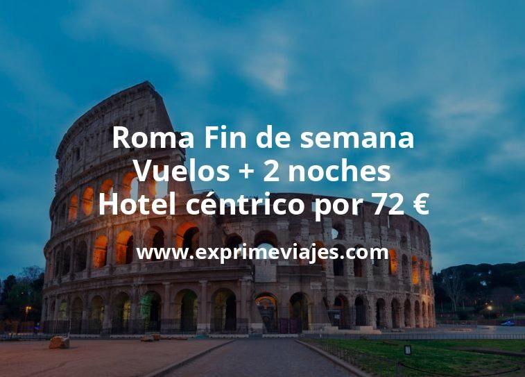 ¡Ganga! Roma Fin de semana: Vuelos + 2 noches hotel céntrico por 72euros