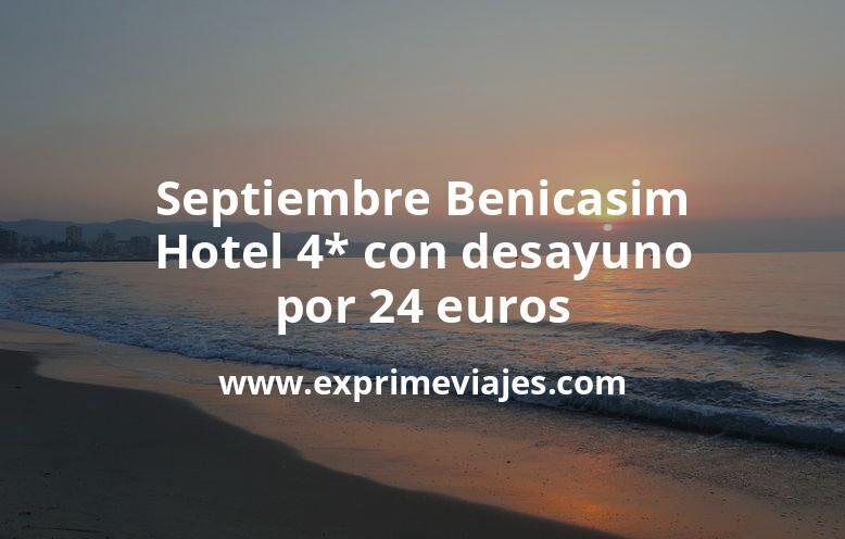 Septiembre Benicasim: Hotel 4* con desayuno por 24€ p.p/noche