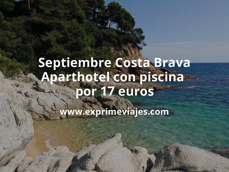 ¡Chollazo! Septiembre Costa Brava: Aparthotel con piscina por 17€ p.p/noche