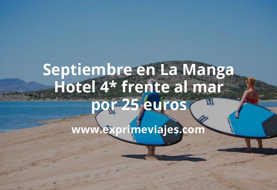 ¡Chollo! Septiembre en La Manga: Hotel 4* frente al mar por 25€ p.p/noche
