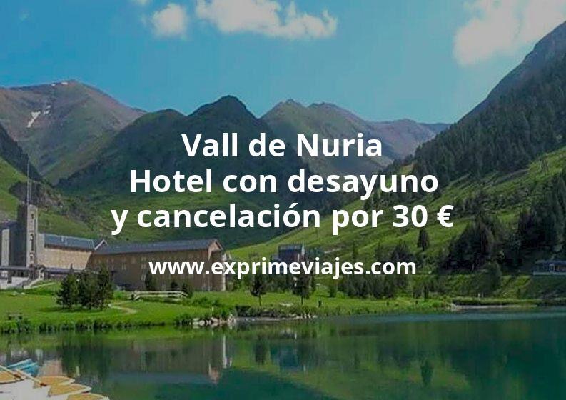 ¡Impresionante! Vall de Nuria: Hotel con desayuno y cancelación por 30€ p.p/noche