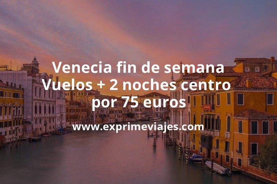 ¡Brutal! Venecia fin de semana: Vuelos + 2 noches centro por 75euros