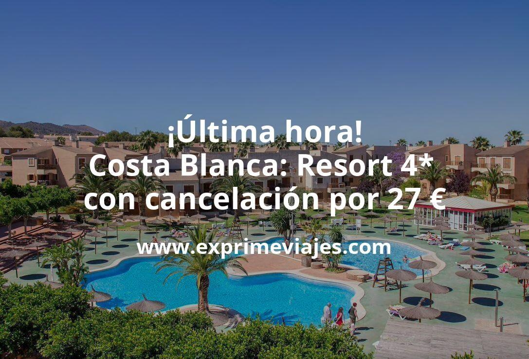 ¡Última hora! Costa Blanca: Resort 4* con cancelación por 27€ p.p/noche