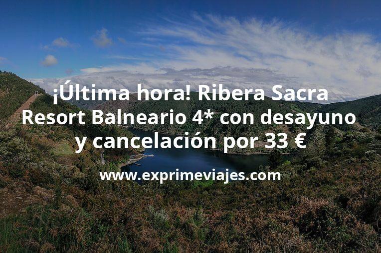 ¡Última hora! Ribera Sacra: Resort Balneario 4* con desayuno y cancelación por 33€ p.p/noche