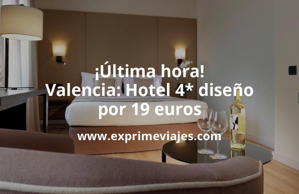¡Última hora! Valencia: Hotel 4* diseño por 19€ p.p/noche