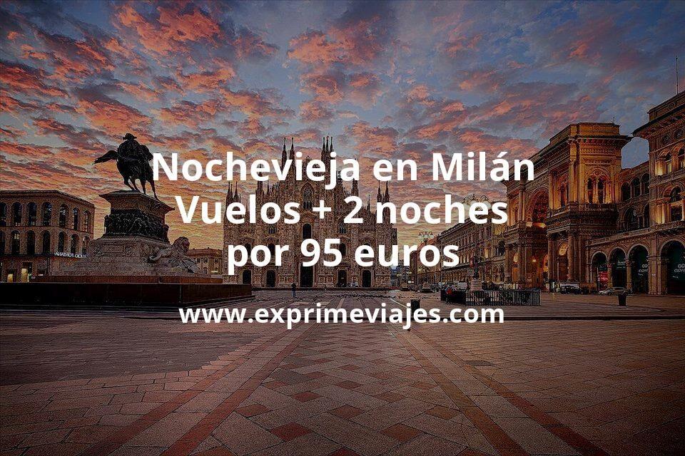 ¡Chollo! Nochevieja en Milán: Vuelos + 2 noches por 95euros