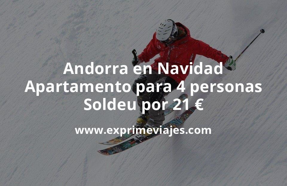 ¡Brutal! Andorra en Navidad: Apartamento para 4 personas en Soldeu por 21€ p.p/noche