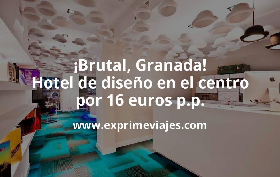 ¡Brutal! Hotel de diseño en el centro de Granada por 16euros p.p.