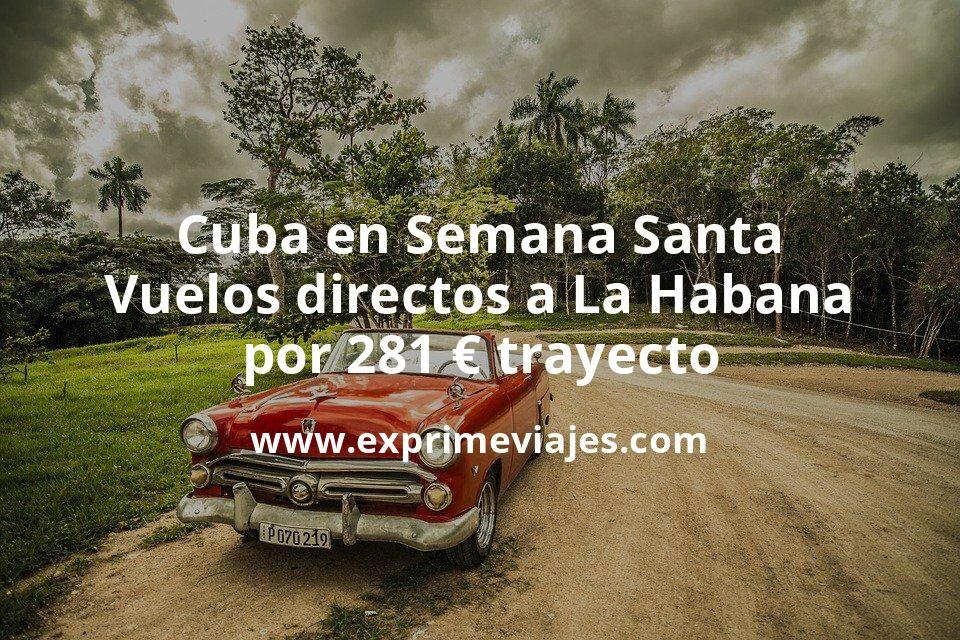 Cuba en Semana Santa: Vuelos directos a La Habana por 281euros trayecto