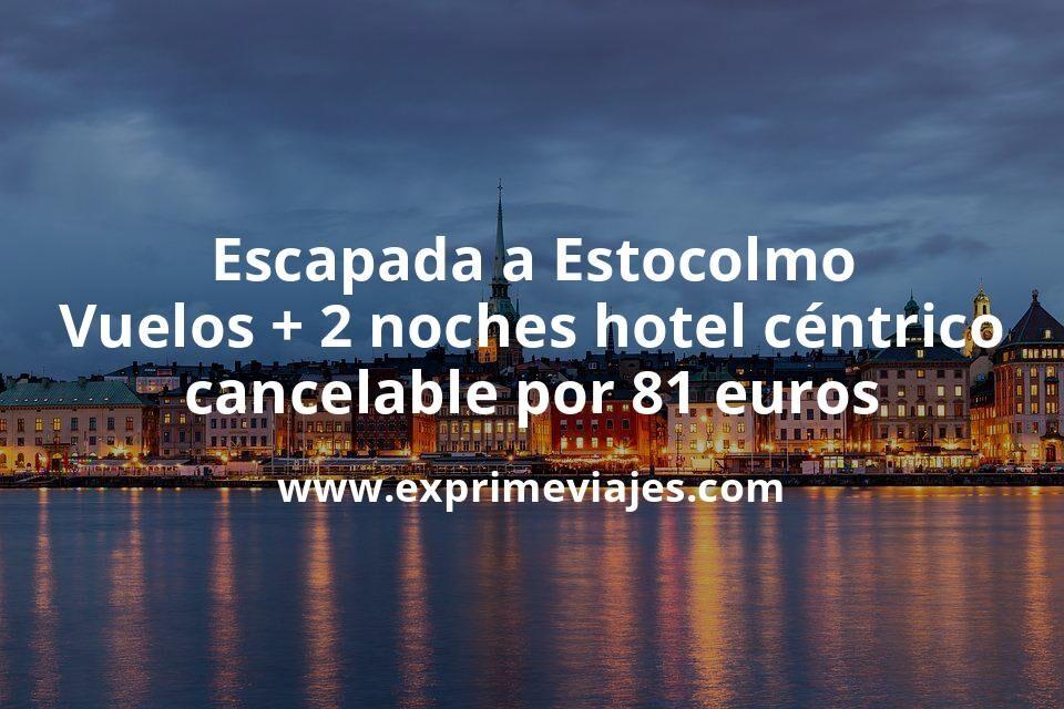 ¡Brutal! Escapada a Estocolmo: Vuelos + 2 noches hotel céntrico cancelable por 81euros
