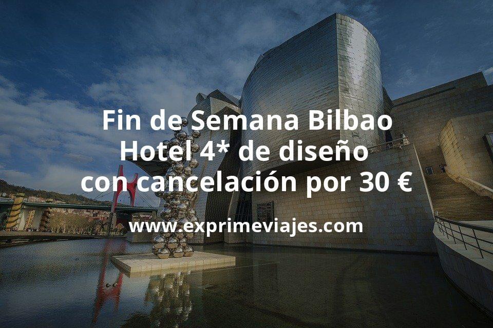 Fin de Semana Bilbao: Hotel 4* de diseño con cancelación por 30€ p.p/noche