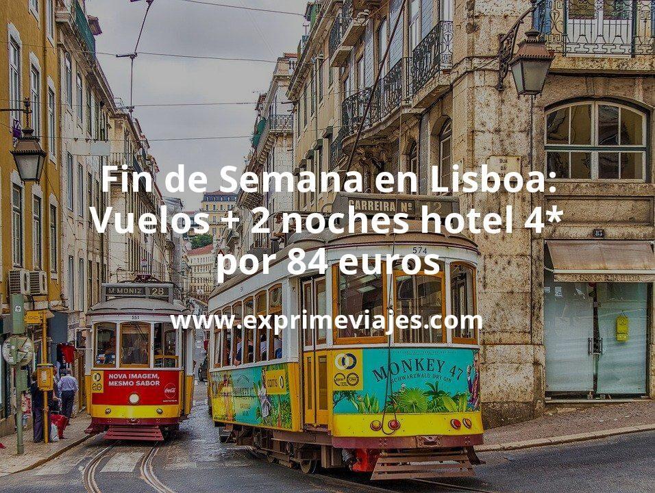 ¡Ofertón! Fin de Semana Lisboa: Vuelos + 2 noches hotel 4* centro por 84euros