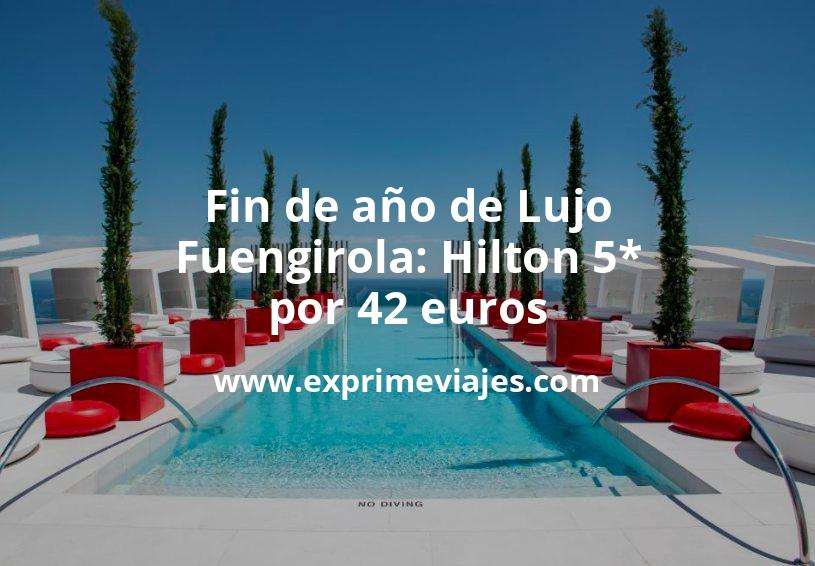¡Chollo! Fin de año de Lujo en Fuengirola: Hilton 5* por 42€ p.p/noche